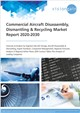 Commercial Aircraft Disassembly, Dismantling & Recycling Market Report 2020-2030