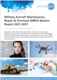 Military Aircraft Maintenance, Repair & Overhaul (MRO) Market Report 2021-2031