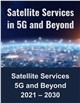 Satellite Services in 5G and Beyond 2021 – 2030